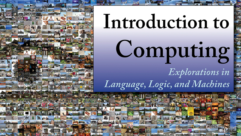 Introduction to Computing: Explorations in Language, Logic, and Machines